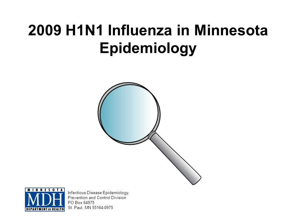 Deaths Related to Influenza A by Age Group and Presence of Underlying Medical Condition(s), Minnesota, April 2009 – April 2010 (63=2009 H1N1; 4=unspecified Influenza A) Age Group (yrs.)Total Deaths % With Underlying Medical Condition(s) <18875.0% 18-644684.8% 651392.3% All Ages6787.7%