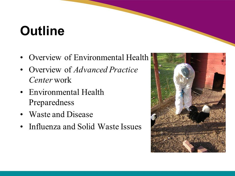 Outline Overview of Environmental Health Overview of Advanced Practice Center work Environmental Health Preparedness Waste and Disease Influenza and S