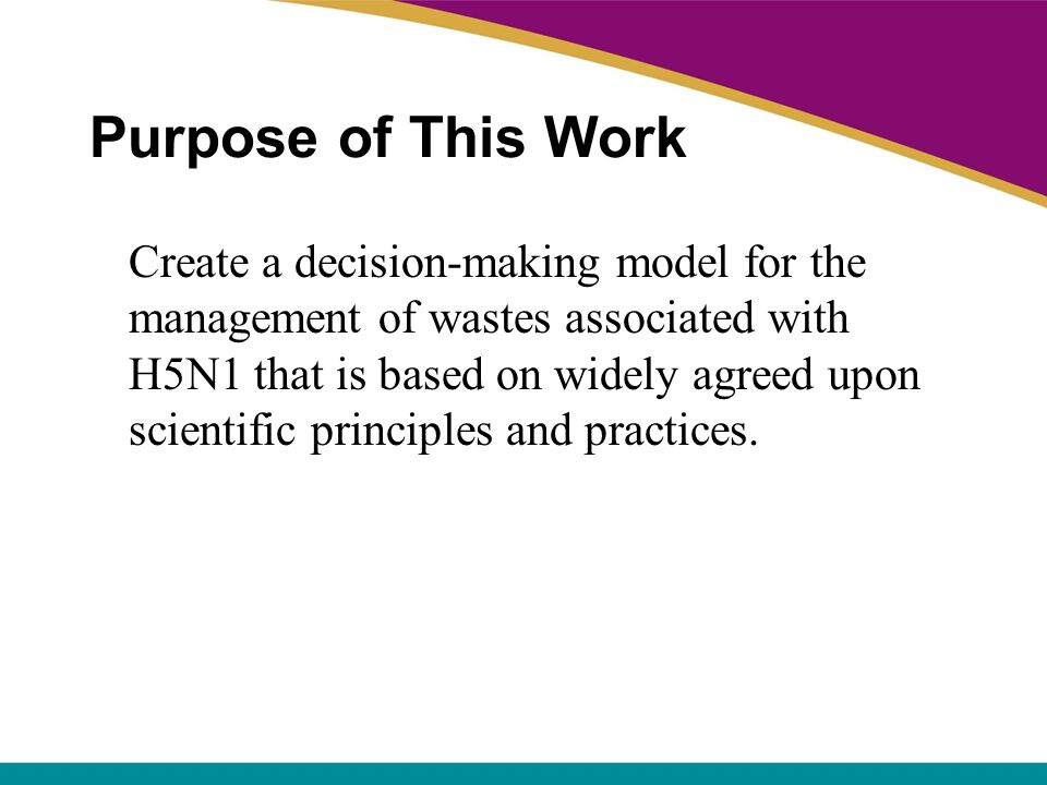 Purpose of This Work Create a decision-making model for the management of wastes associated with H5N1 that is based on widely agreed upon scientific p