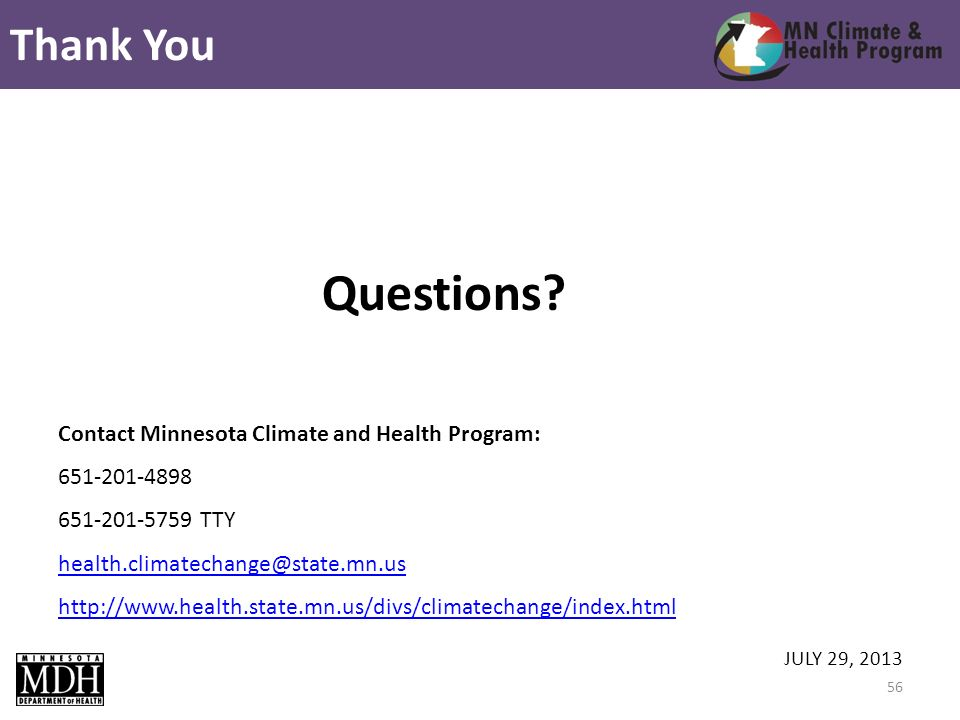 JULY 29, 2013 Contact Minnesota Climate and Health Program: 651-201-4898 651-201-5759 TTY health.climatechange@state.mn.us http://www.health.state.mn.us/divs/climatechange/index.html Questions.