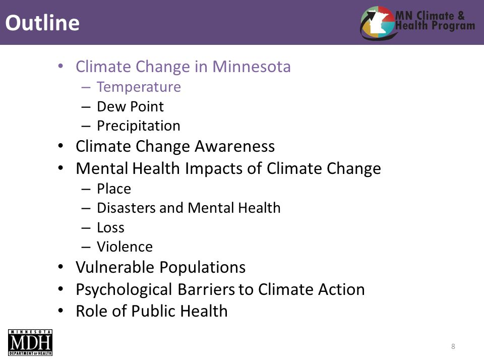 Climate Change in Minnesota – Temperature – Dew Point – Precipitation Climate Change Awareness Mental Health Impacts of Climate Change – Place – Disasters and Mental Health – Loss – Violence Vulnerable Populations Psychological Barriers to Climate Action Role of Public Health Outline 8