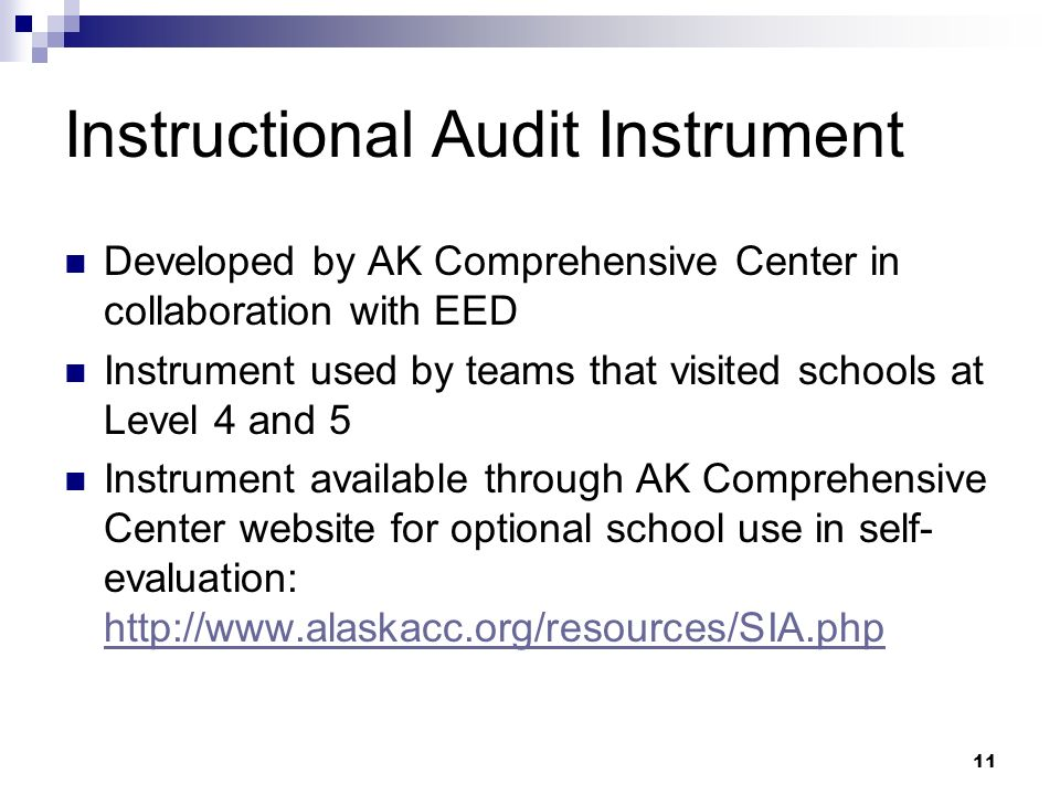 11 Instructional Audit Instrument Developed by AK Comprehensive Center in collaboration with EED Instrument used by teams that visited schools at Level 4 and 5 Instrument available through AK Comprehensive Center website for optional school use in self- evaluation: http://www.alaskacc.org/resources/SIA.php http://www.alaskacc.org/resources/SIA.php