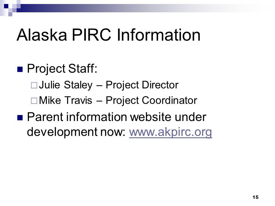 15 Alaska PIRC Information Project Staff: Julie Staley – Project Director Mike Travis – Project Coordinator Parent information website under development now: www.akpirc.orgwww.akpirc.org