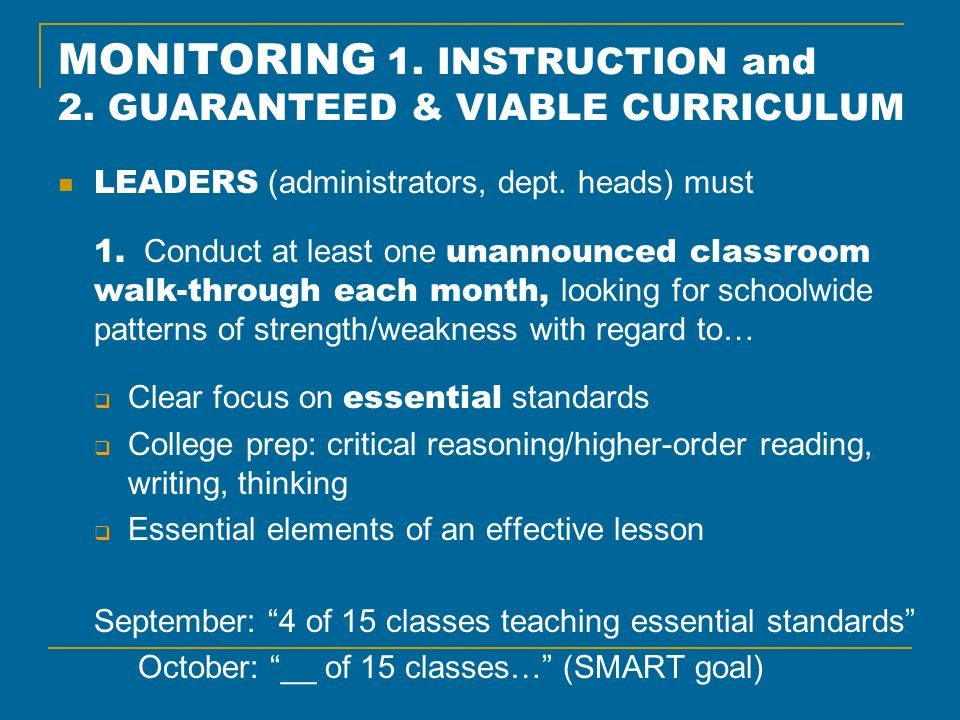 MONITORING 1. INSTRUCTION and 2. GUARANTEED & VIABLE CURRICULUM LEADERS (administrators, dept. heads) must 1. Conduct at least one unannounced classro