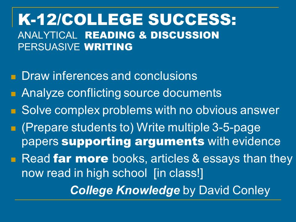 K-12/COLLEGE SUCCESS: ANALYTICAL READING & DISCUSSION PERSUASIVE WRITING Draw inferences and conclusions Analyze conflicting source documents Solve co