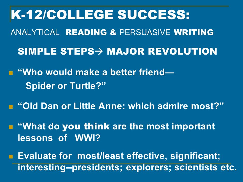 K-12/COLLEGE SUCCESS: ANALYTICAL READING & PERSUASIVE WRITING SIMPLE STEPS MAJOR REVOLUTION Who would make a better friend Spider or Turtle? Old Dan o