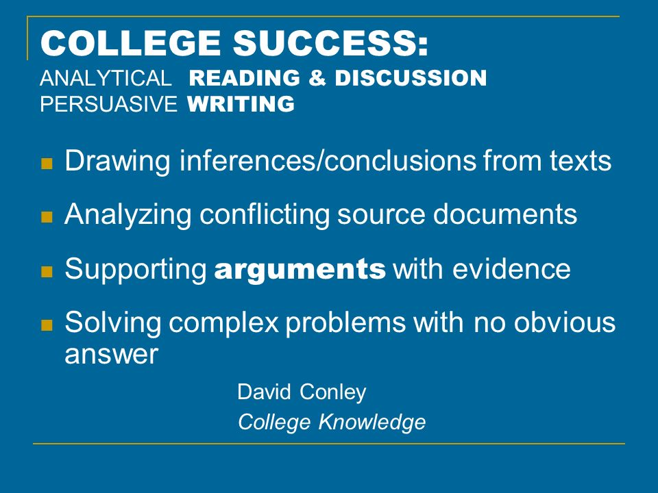 COLLEGE SUCCESS: ANALYTICAL READING & DISCUSSION PERSUASIVE WRITING Drawing inferences/conclusions from texts Analyzing conflicting source documents S