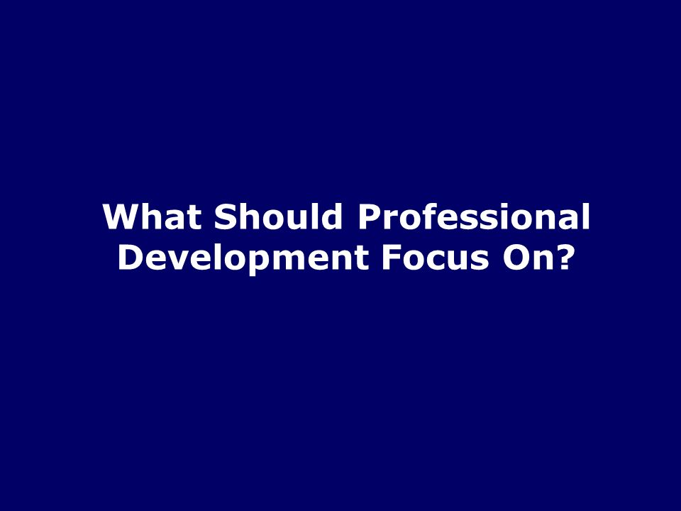 What Should Professional Development Focus On