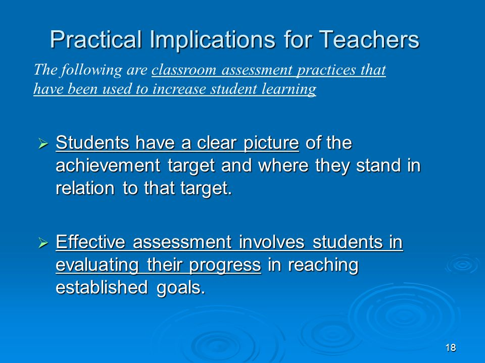 18 Practical Implications for Teachers Students have a clear picture of the achievement target and where they stand in relation to that target.