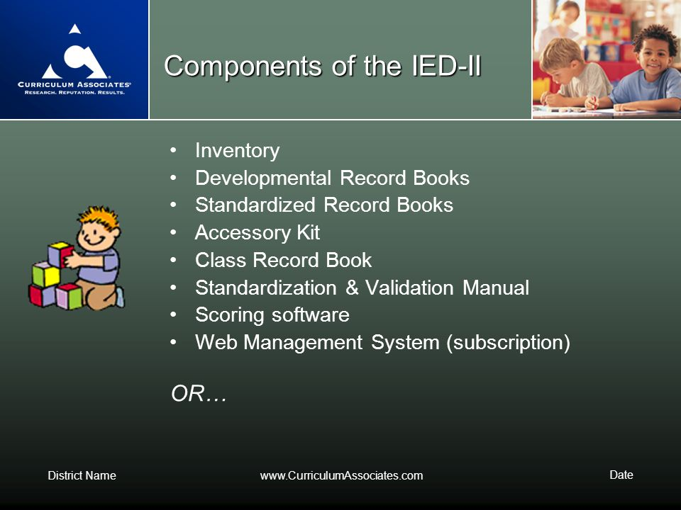 District Namewww.CurriculumAssociates.com Date Components of the IED-II Inventory Developmental Record Books Standardized Record Books Accessory Kit C