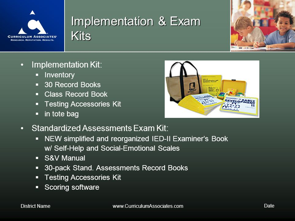 District Namewww.CurriculumAssociates.com Date Implementation & Exam Kits Implementation Kit: Inventory 30 Record Books Class Record Book Testing Acce