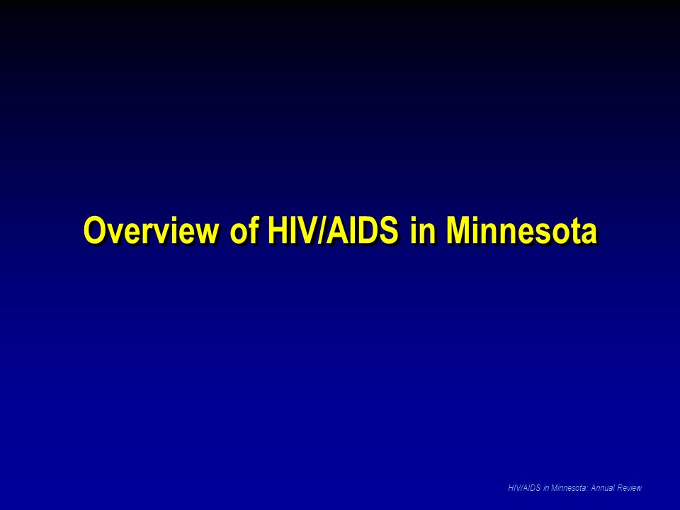 Data Source: Minnesota HIV/AIDS Surveillance System HIV/AIDS in Minnesota: Annual Review Asian Females (n = 4) CAUTION: Small number of cases – interpret carefully.