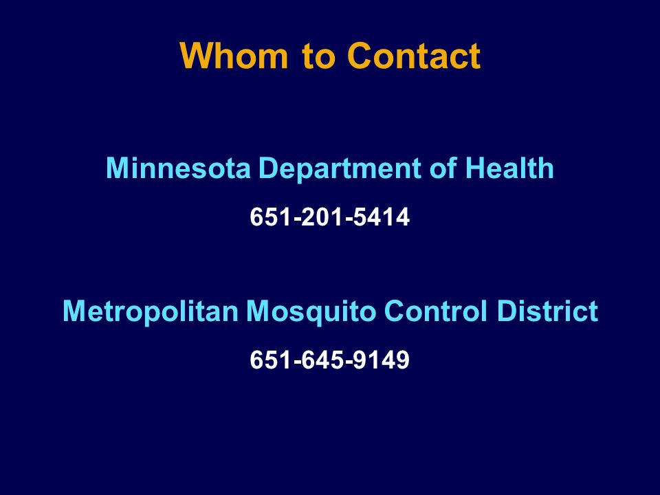 Whom to Contact Minnesota Department of Health 651-201-5414 Metropolitan Mosquito Control District 651-645-9149