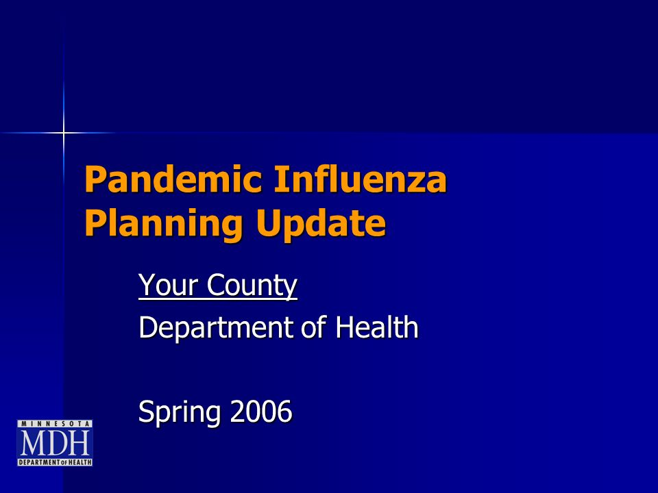 Pandemic Influenza Planning Update Your County Department of Health Spring 2006