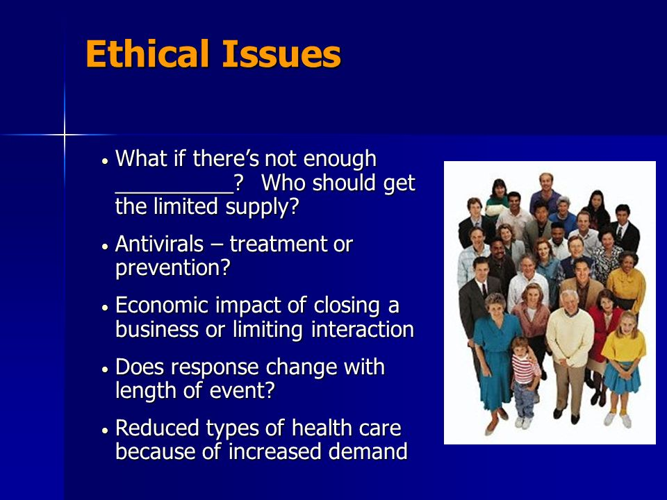 Ethical Issues What if theres not enough __________? Who should get the limited supply? What if theres not enough __________? Who should get the limit