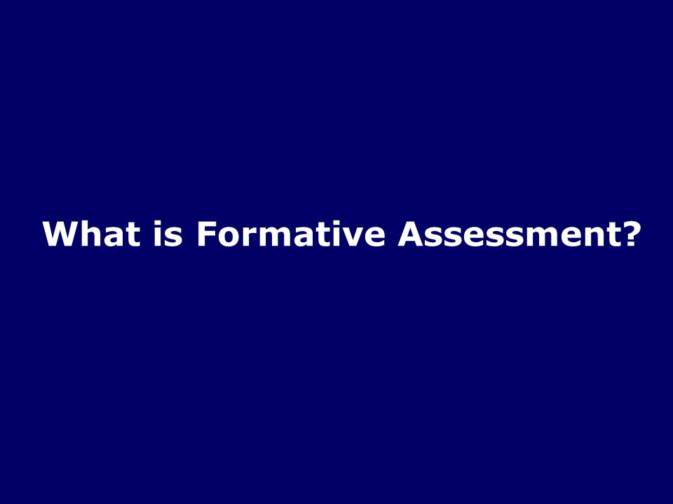 4/49 An Ongoing Process To: Evoke evidence about student learning Provide feedback about learning to teachers and to students Close the gap between the learners current state and desired goals What is Formative Assessment?