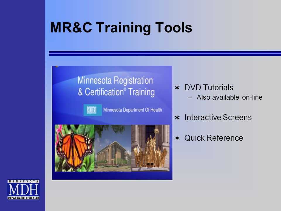 MR&C Training Tools DVD Tutorials –Also available on-line Interactive Screens Quick Reference