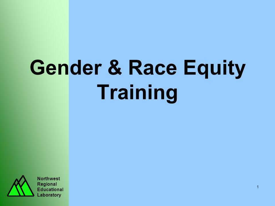 Northwest Regional Educational Laboratory 1 Gender & Race Equity Training