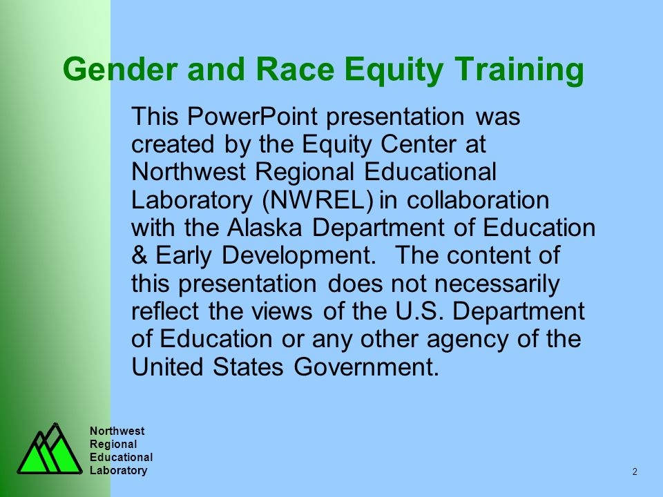 Northwest Regional Educational Laboratory 2 Gender and Race Equity Training This PowerPoint presentation was created by the Equity Center at Northwest