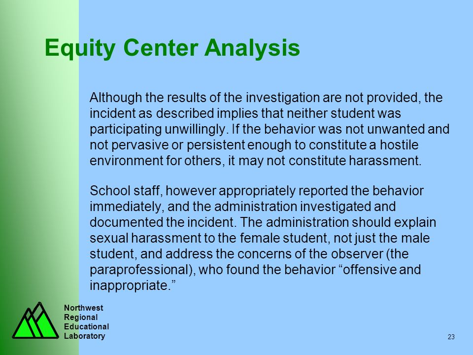 Northwest Regional Educational Laboratory 23 Equity Center Analysis Although the results of the investigation are not provided, the incident as descri
