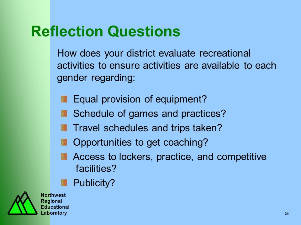 Northwest Regional Educational Laboratory 56 Reflection Questions How does your district evaluate recreational activities to ensure activities are ava