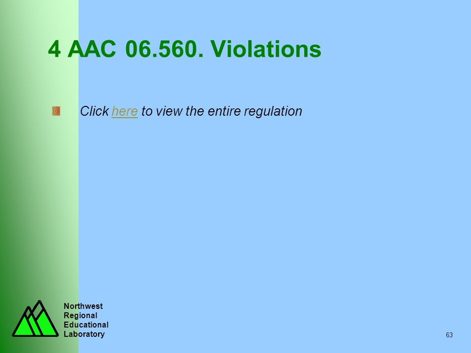 Northwest Regional Educational Laboratory 63 4 AAC 06.560. Violations Click here to view the entire regulationhere