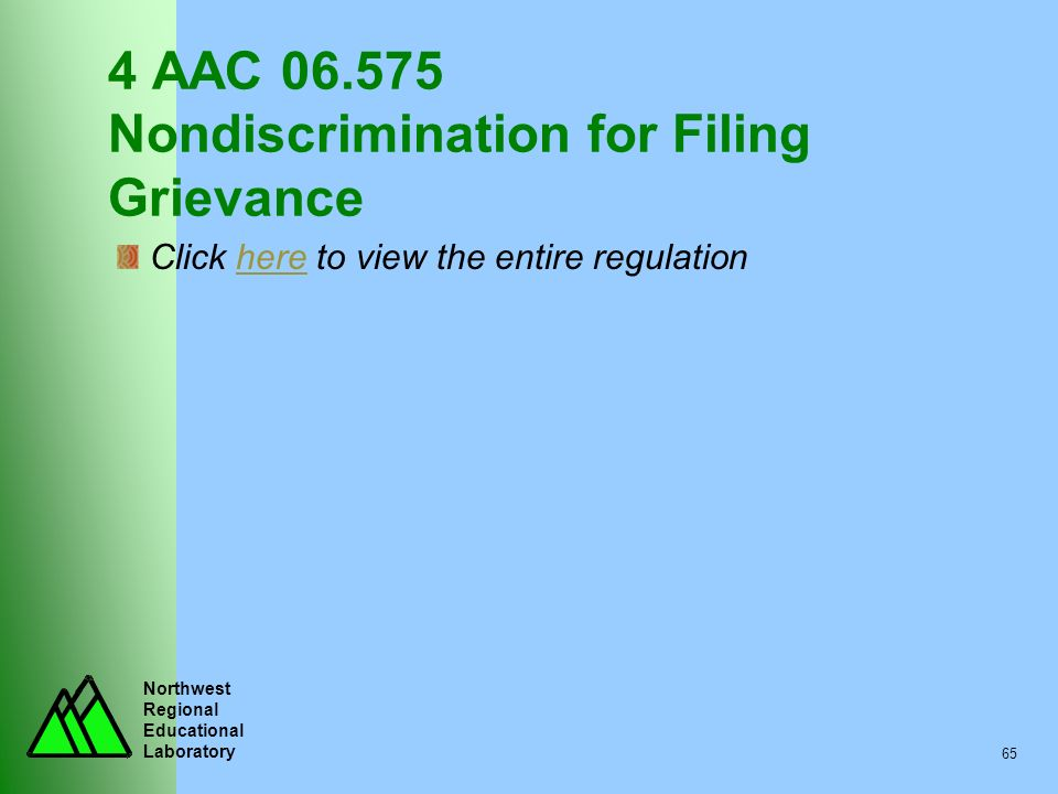 Northwest Regional Educational Laboratory 65 4 AAC 06.575 Nondiscrimination for Filing Grievance Click here to view the entire regulationhere