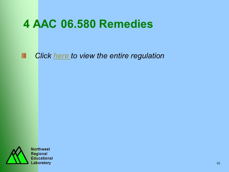 Northwest Regional Educational Laboratory 66 4 AAC 06.580 Remedies Click here to view the entire regulationhere