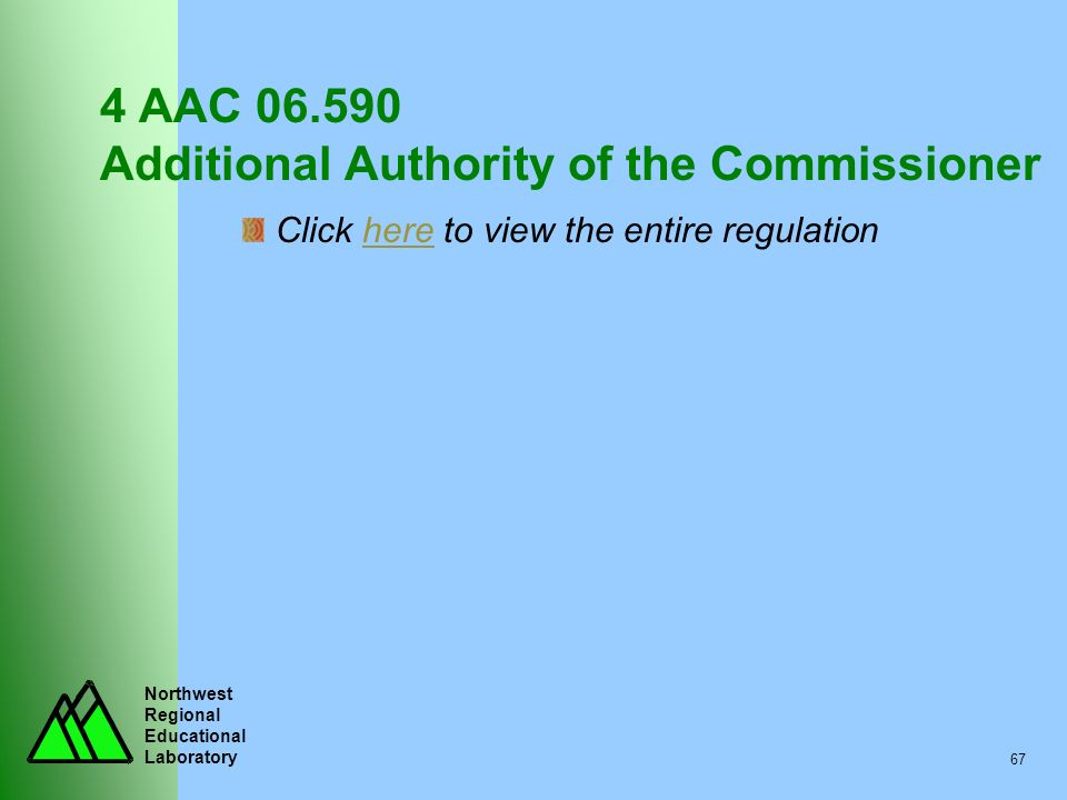 Northwest Regional Educational Laboratory 67 4 AAC 06.590 Additional Authority of the Commissioner Click here to view the entire regulationhere
