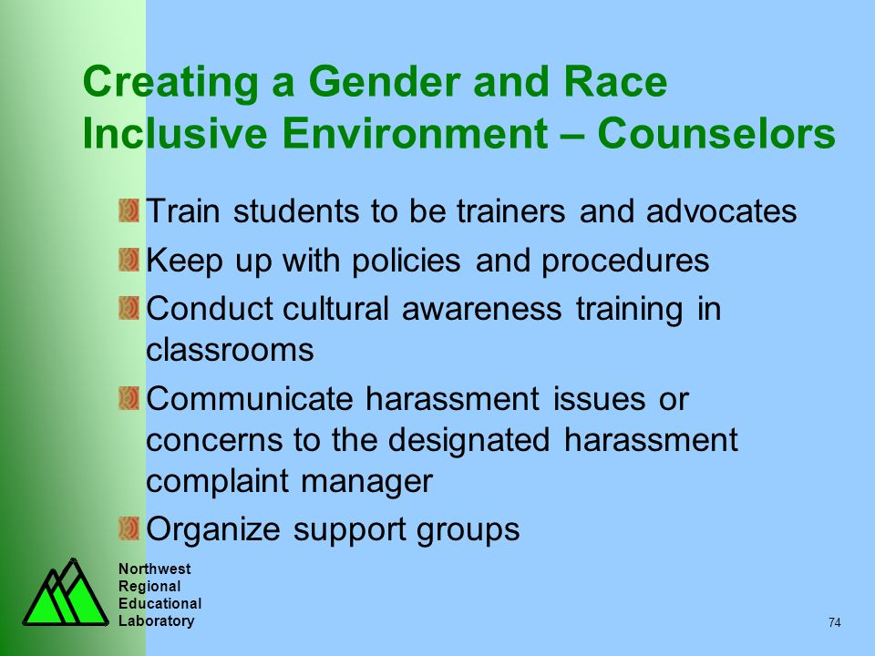 Northwest Regional Educational Laboratory 74 Creating a Gender and Race Inclusive Environment – Counselors Train students to be trainers and advocates