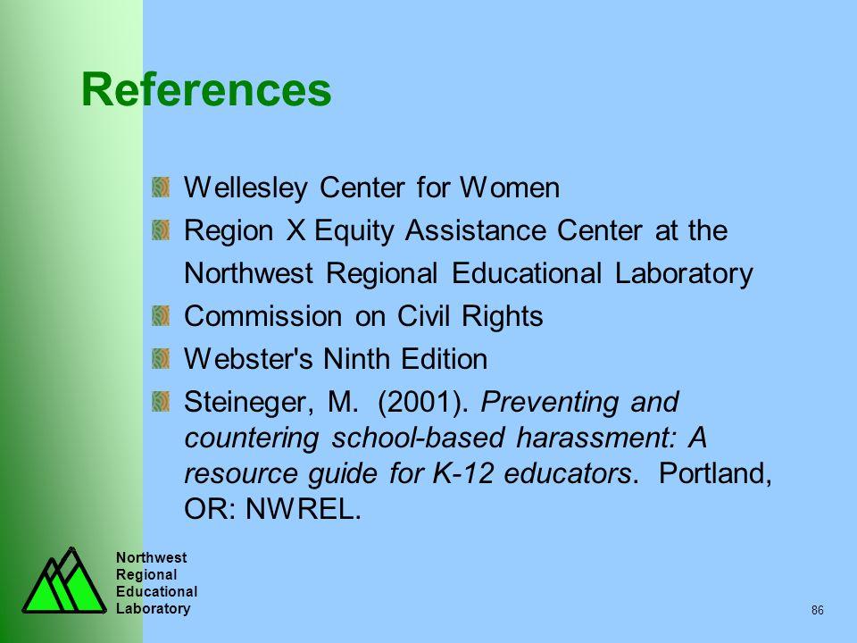 Northwest Regional Educational Laboratory 86 References Wellesley Center for Women Region X Equity Assistance Center at the Northwest Regional Educati