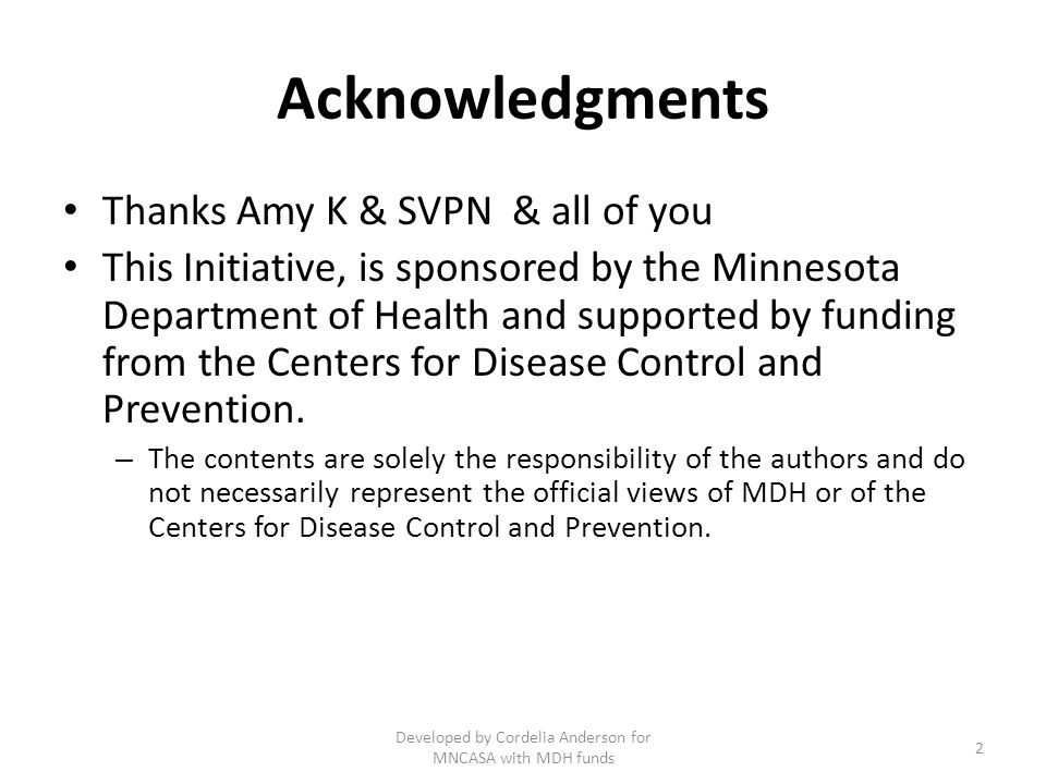 Acknowledgments Thanks Amy K & SVPN & all of you This Initiative, is sponsored by the Minnesota Department of Health and supported by funding from the Centers for Disease Control and Prevention.