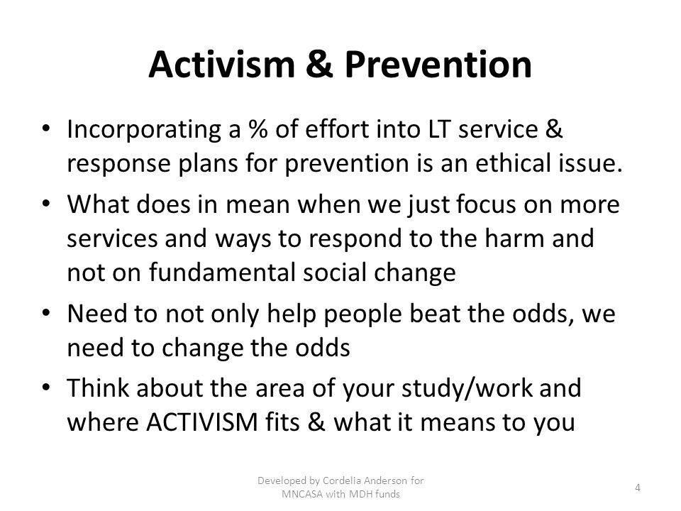 Activism & Prevention Incorporating a % of effort into LT service & response plans for prevention is an ethical issue.