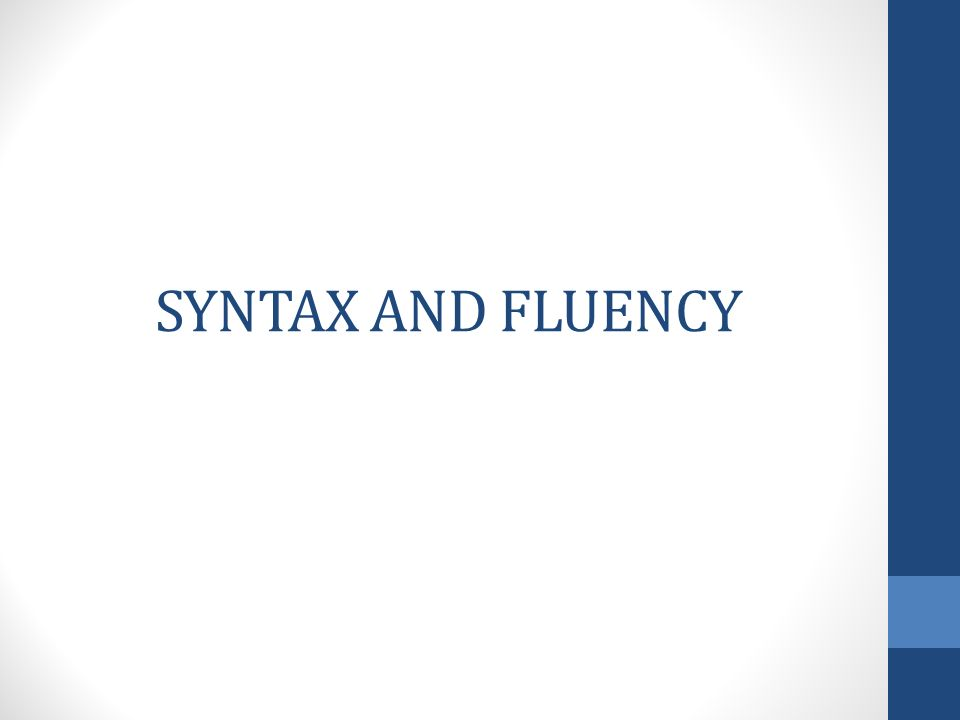 SYNTAX AND FLUENCY