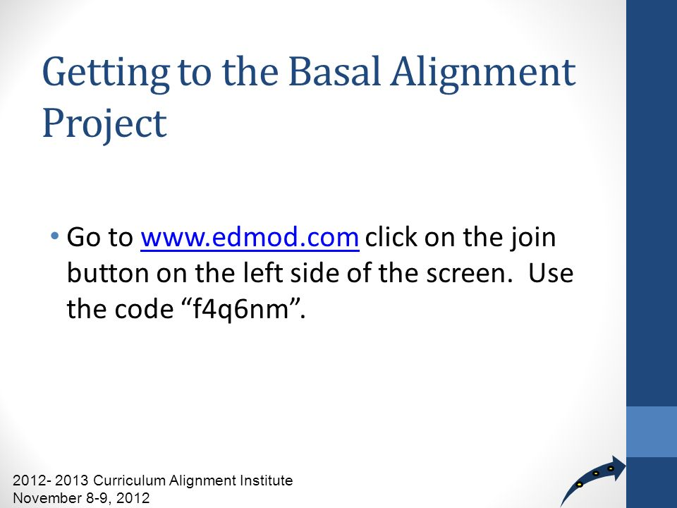 Getting to the Basal Alignment Project Go to www.edmod.com click on the join button on the left side of the screen.