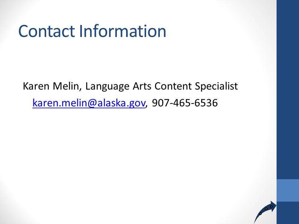 Contact Information Karen Melin, Language Arts Content Specialist karen.melin@alaska.govkaren.melin@alaska.gov, 907-465-6536
