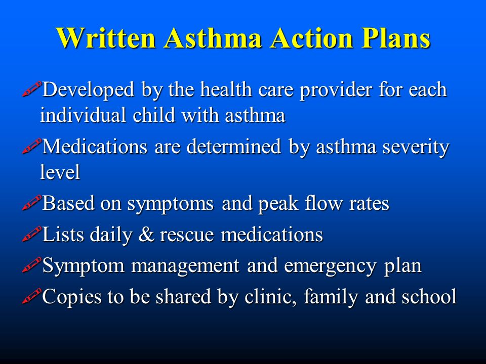 Written Asthma Action Plans Developed by the health care provider for each individual child with asthma Developed by the health care provider for each