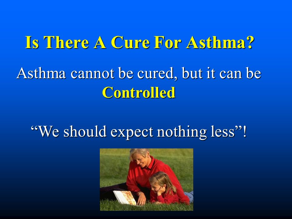 Goals Of Asthma Control Prevent Symptoms Prevent Symptoms No coughing or wheezing No coughing or wheezing No shortness of breath or rapid breathing No shortness of breath or rapid breathing No waking up at night No waking up at night Maintain normal or near normal pulmonary function Maintain normal or near normal pulmonary function Maintain normal activity levels (including exercise and other physical activities Maintain normal activity levels (including exercise and other physical activities Prevent exacerbations of asthma and minimize ER/UC and hospital visits Prevent exacerbations of asthma and minimize ER/UC and hospital visits Minimal or no adverse effects from medications Minimal or no adverse effects from medications Meet patients/familys expectations and satisfaction with asthma care Meet patients/familys expectations and satisfaction with asthma care Exerts from NAEPP EPR2 Guidelines for Diagnosis and Management of Asthma 1997