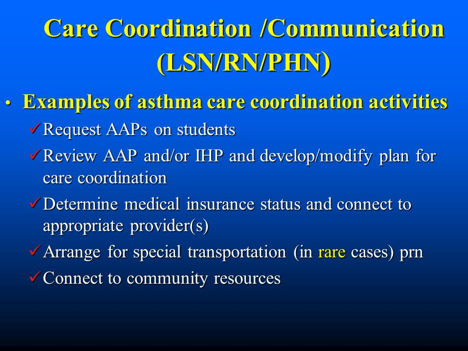 Care Coordination /Communication (LSN/RN/PHN ) Examples of asthma care coordination activities Examples of asthma care coordination activities Request