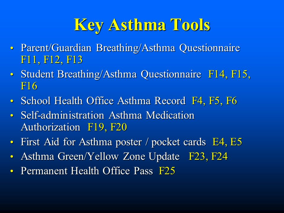 Key Asthma Tools Parent/Guardian Breathing/Asthma Questionnaire F11, F12, F13 Parent/Guardian Breathing/Asthma Questionnaire F11, F12, F13 Student Bre