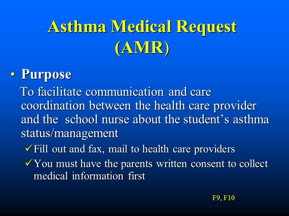 Asthma Medical Request (AMR) Purpose Purpose To facilitate communication and care coordination between the health care provider and the school nurse a