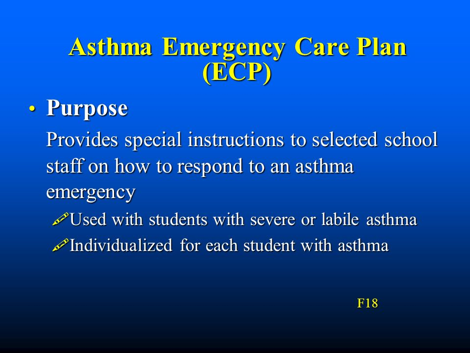 Asthma Emergency Care Plan (ECP) Purpose Purpose Provides special instructions to selected school staff on how to respond to an asthma emergency Used