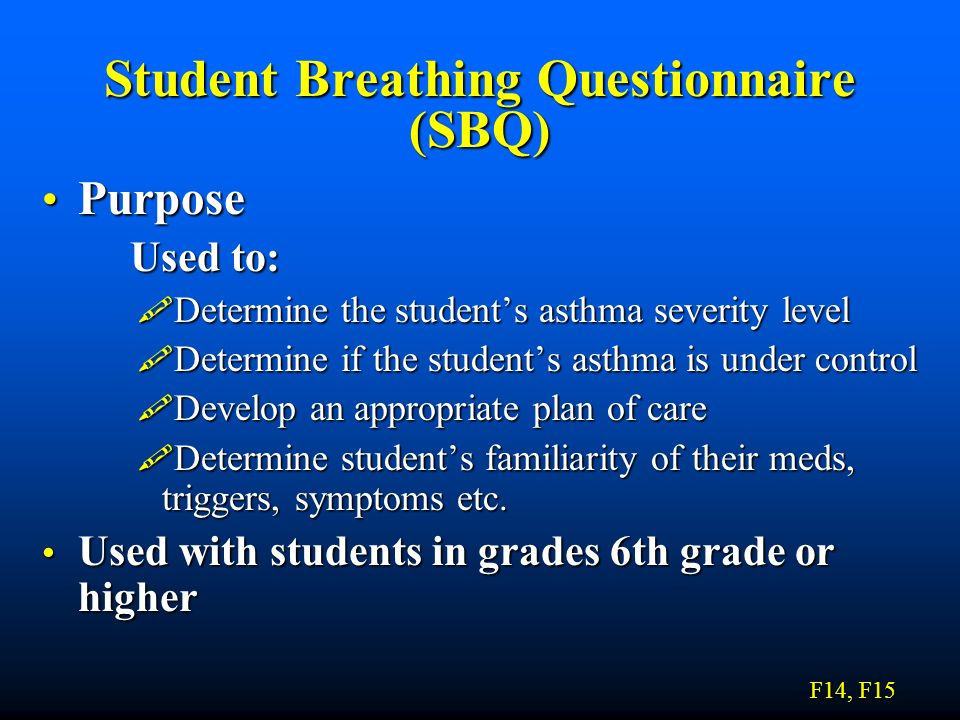 Student Breathing Questionnaire (SBQ) Purpose Purpose Used to: Used to: Determine the students asthma severity level Determine the students asthma sev