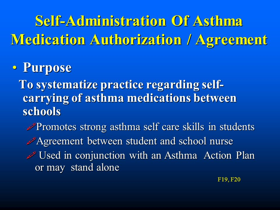 Self-Administration Of Asthma Medication Authorization / Agreement Purpose Purpose To systematize practice regarding self- carrying of asthma medicati