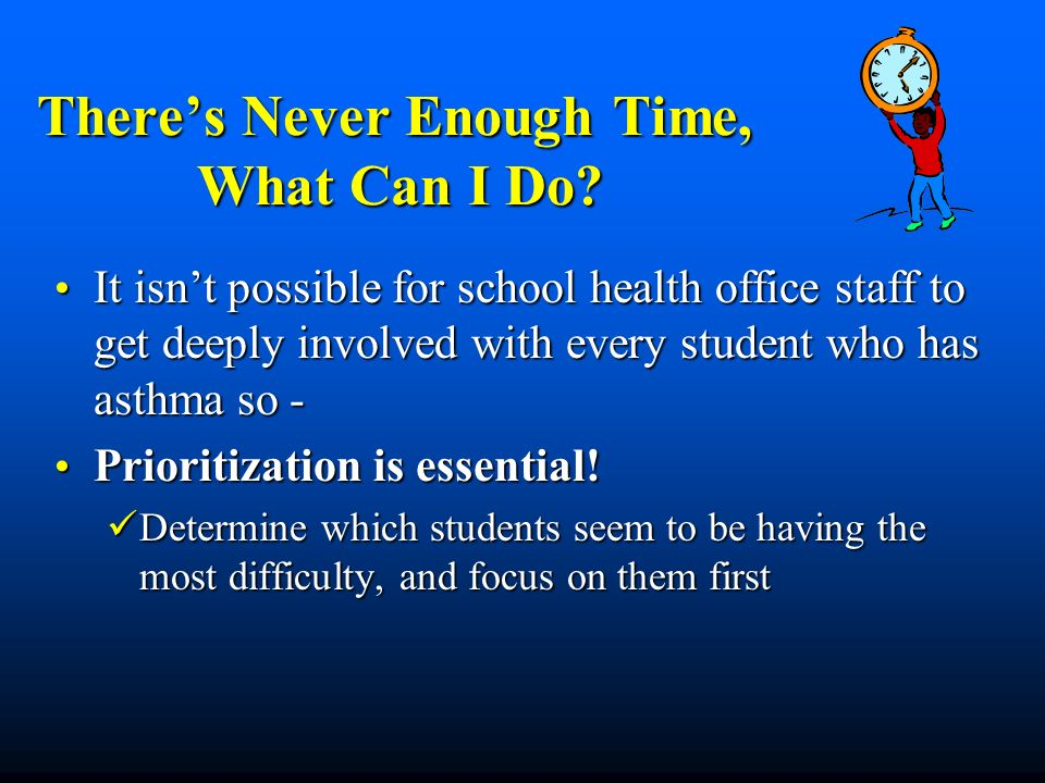 Theres Never Enough Time, What Can I Do? It isnt possible for school health office staff to get deeply involved with every student who has asthma so -