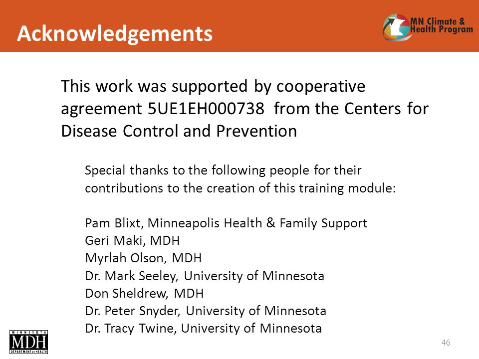 Acknowledgements 46 This work was supported by cooperative agreement 5UE1EH000738 from the Centers for Disease Control and Prevention Special thanks to the following people for their contributions to the creation of this training module: Pam Blixt, Minneapolis Health & Family Support Geri Maki, MDH Myrlah Olson, MDH Dr.