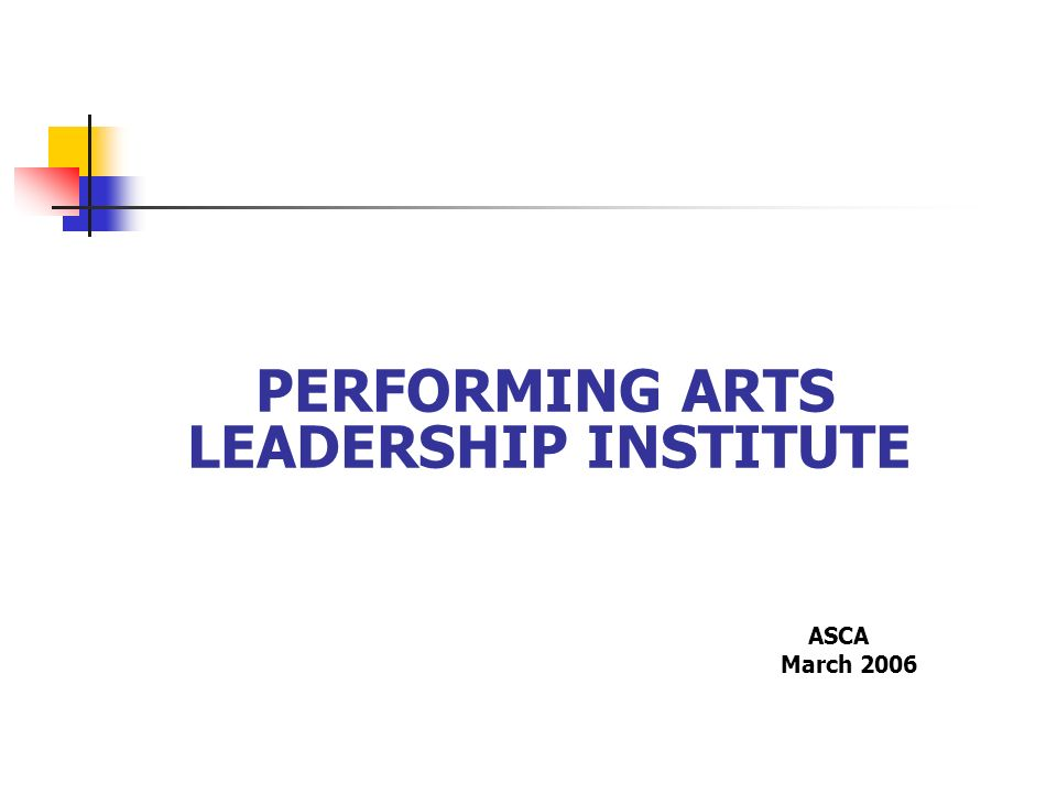 PERFORMING ARTS LEADERSHIP INSTITUTE ASCA March 2006