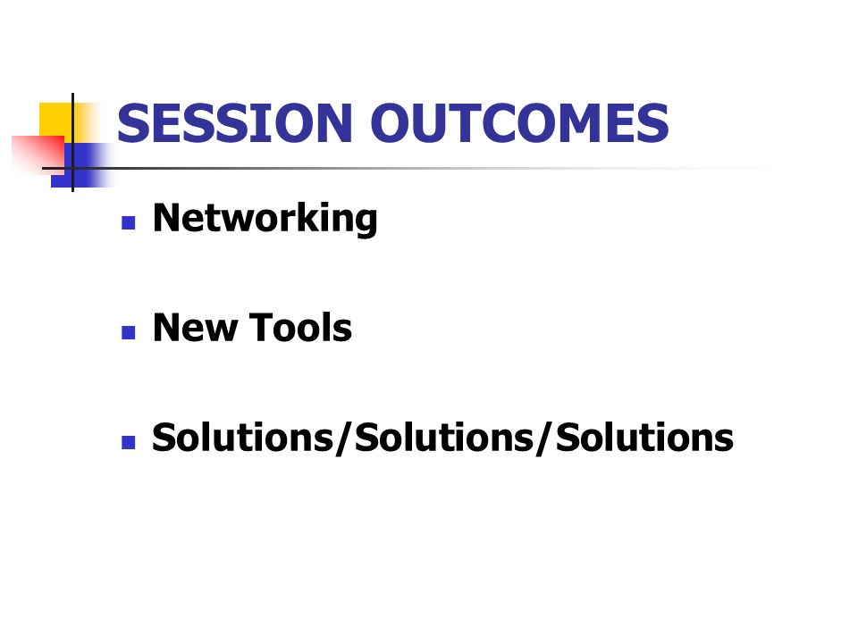 SESSION OUTCOMES Networking New Tools Solutions/Solutions/Solutions