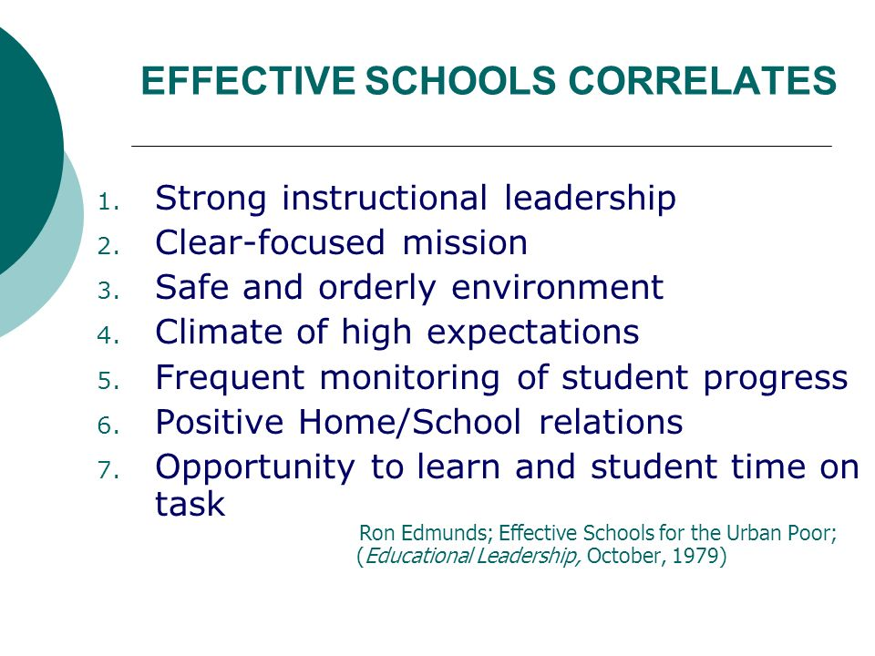 EFFECTIVE SCHOOLS CORRELATES 1. Strong instructional leadership 2.