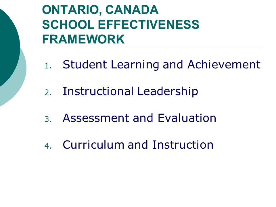 ONTARIO, CANADA SCHOOL EFFECTIVENESS FRAMEWORK 1. Student Learning and Achievement 2.